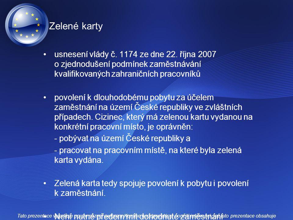 Zelené karty usnesení vlády č. 1174 ze dne 22. října 2007 o zjednodušení podmínek zaměstnávání kvalifikovaných zahraničních pracovníků.