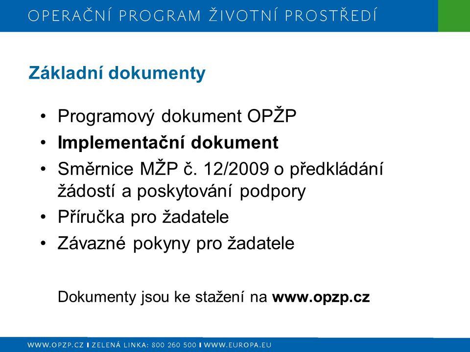 Základní dokumenty Programový dokument OPŽP. Implementační dokument. Směrnice MŽP č. 12/2009 o předkládání žádostí a poskytování podpory.