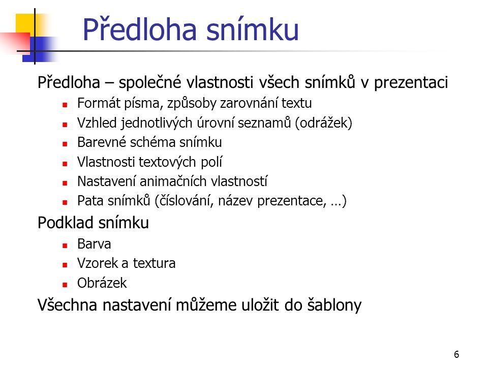 Předloha snímku Předloha – společné vlastnosti všech snímků v prezentaci. Formát písma, způsoby zarovnání textu.