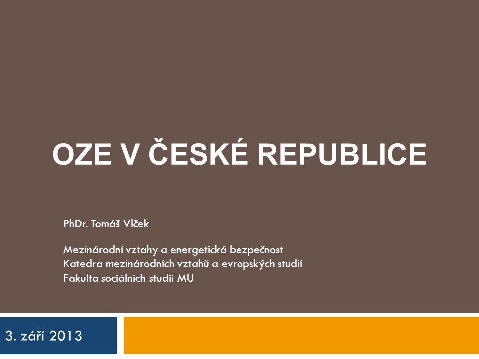 OZE V České republiCE 3. září 2013 PhDr. Tomáš Vlček