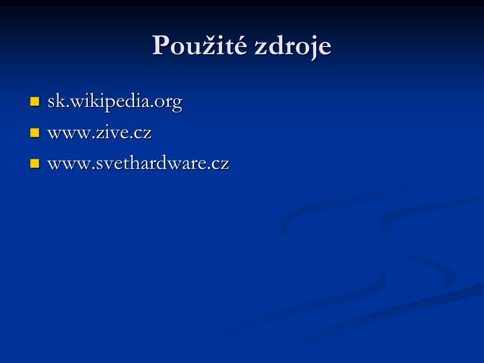 Použité zdroje sk.wikipedia.org www.zive.cz www.svethardware.cz