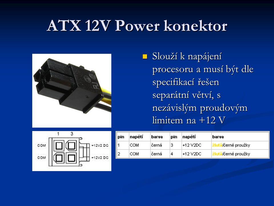 ATX 12V Power konektor Slouží k napájení procesoru a musí být dle specifikací řešen separátní větví, s nezávislým proudovým limitem na +12 V.
