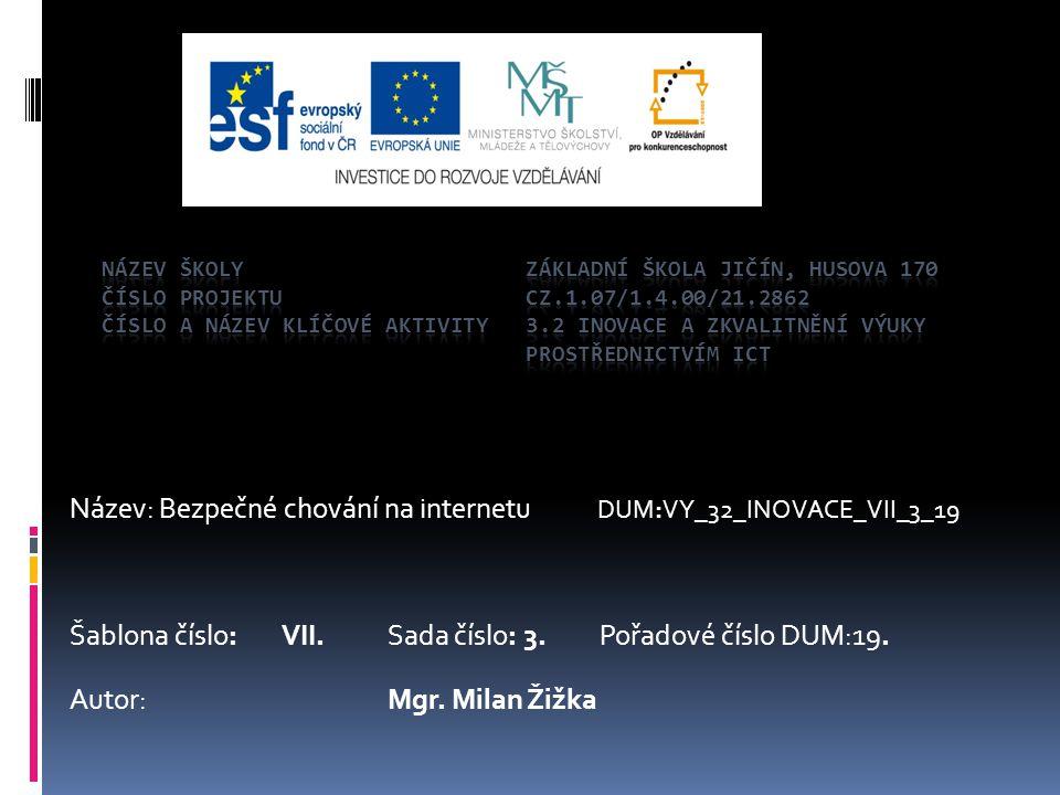 Název: Bezpečné chování na internetu DUM:VY_32_INOVACE_VII_3_19