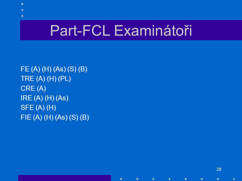 Part-FCL Examinátoři FE (A) (H) (As) (S) (B) TRE (A) (H) (PL) CRE (A)