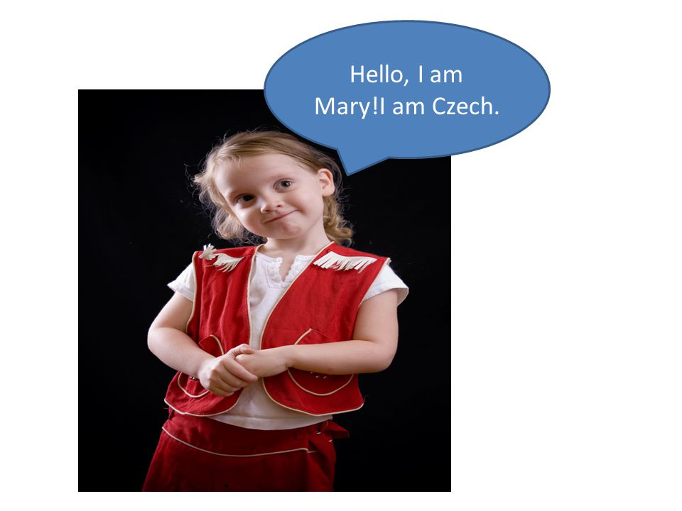 Hello, I am Mary!I am Czech.
