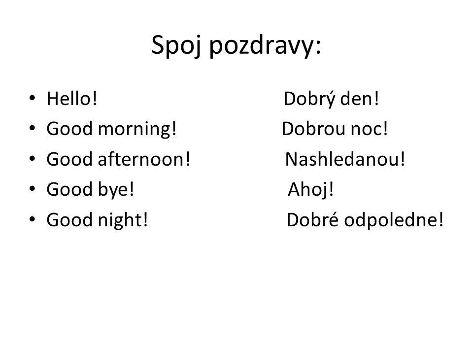 Spoj pozdravy: Hello! Dobrý den! Good morning! Dobrou noc!