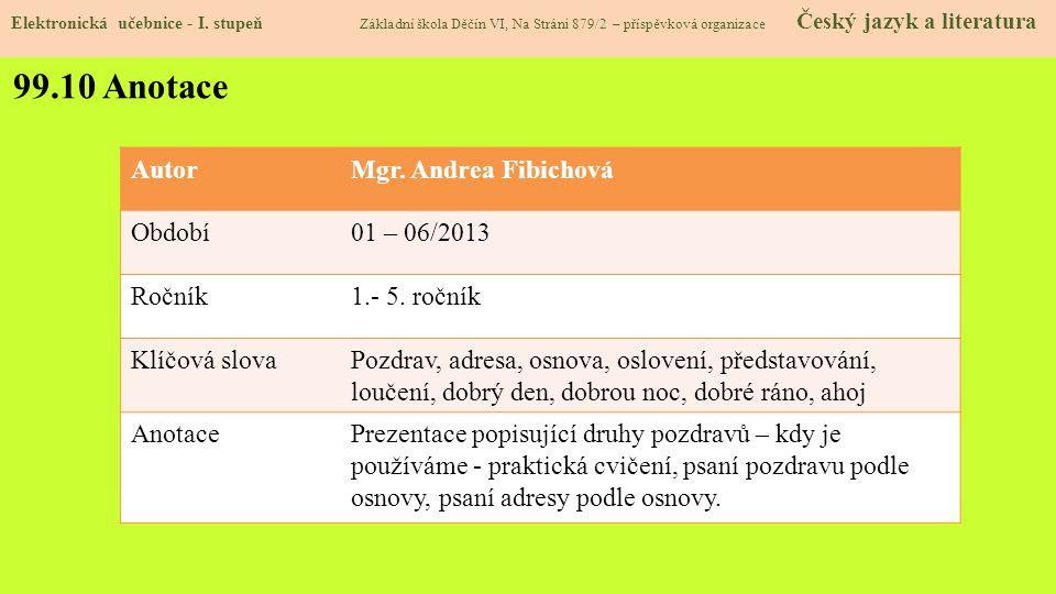 99.10 Anotace Autor Mgr. Andrea Fibichová Období 01 – 06/2013 Ročník