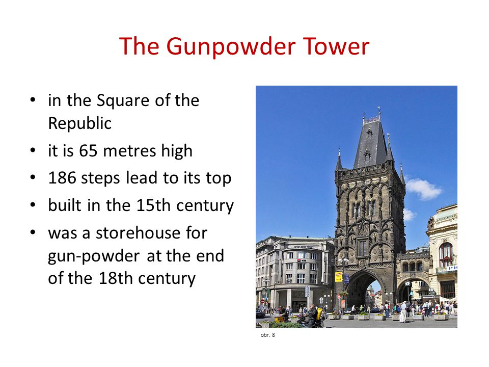 The Gunpowder Tower in the Square of the Republic it is 65 metres high