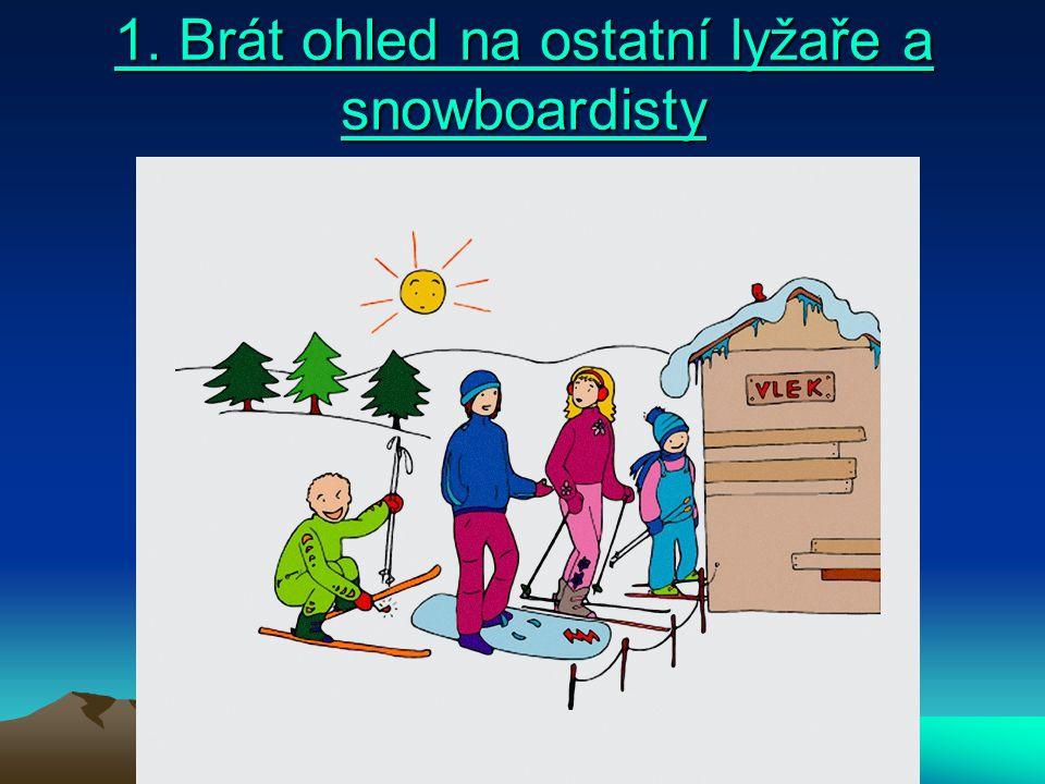 1. Brát ohled na ostatní lyžaře a snowboardisty