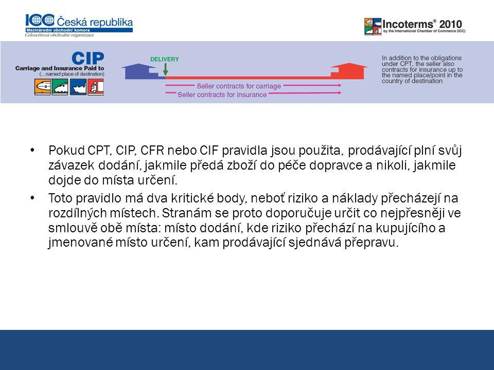 Pokud CPT, CIP, CFR nebo CIF pravidla jsou použita, prodávající plní svůj závazek dodání, jakmile předá zboží do péče dopravce a nikoli, jakmile dojde do místa určení.