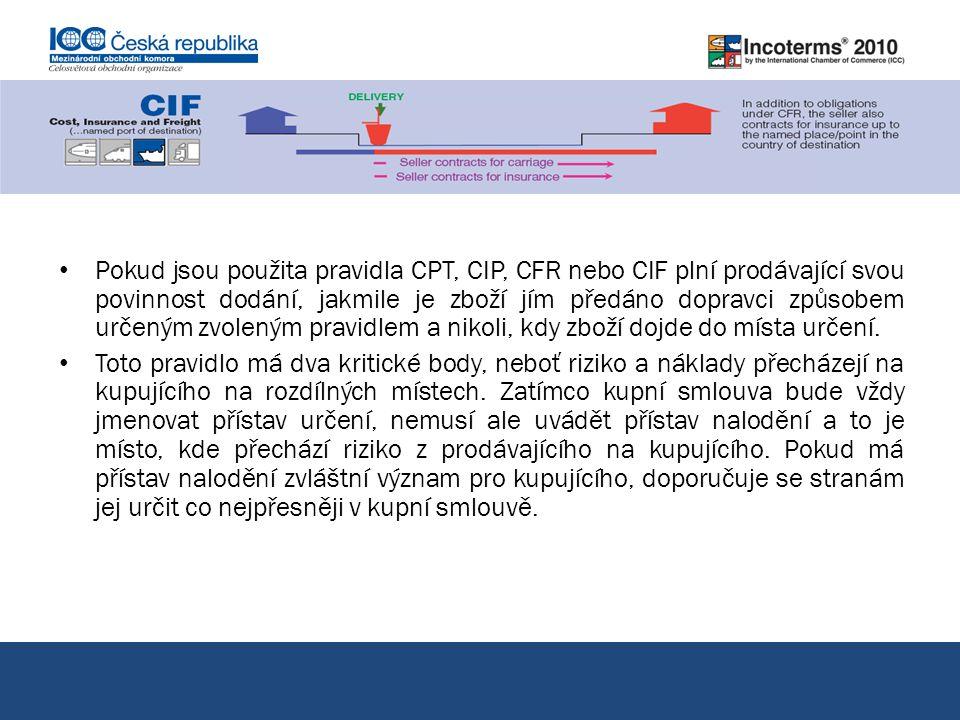 Pokud jsou použita pravidla CPT, CIP, CFR nebo CIF plní prodávající svou povinnost dodání, jakmile je zboží jím předáno dopravci způsobem určeným zvoleným pravidlem a nikoli, kdy zboží dojde do místa určení.