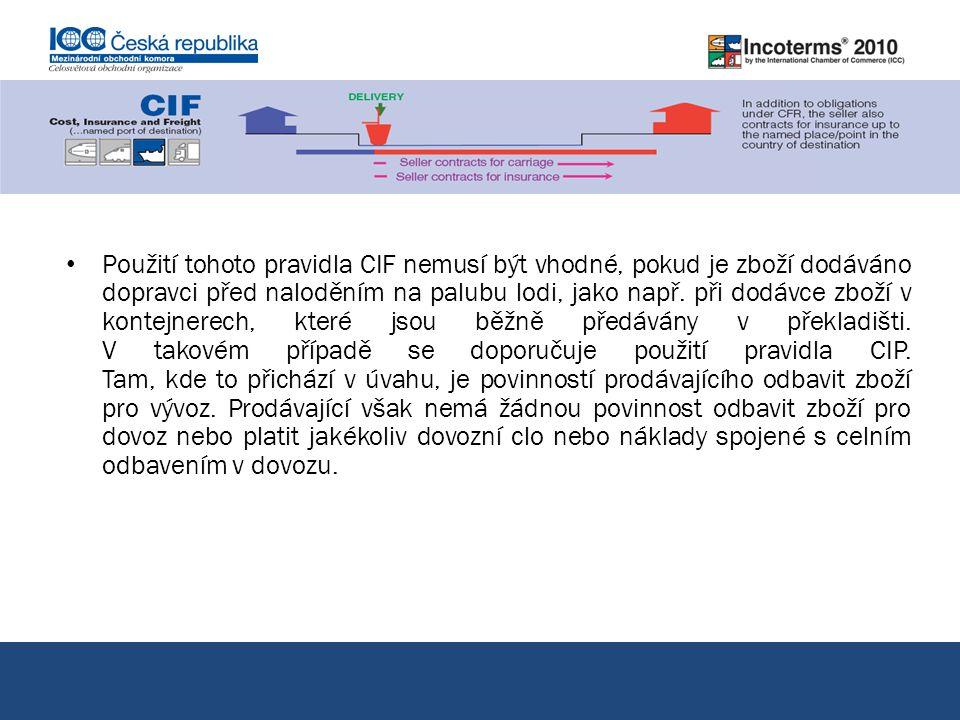 Použití tohoto pravidla CIF nemusí být vhodné, pokud je zboží dodáváno dopravci před naloděním na palubu lodi, jako např.