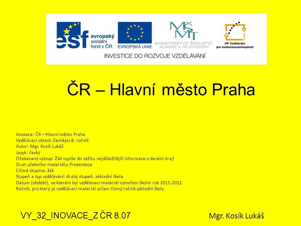 ČR – Hlavní město Praha VY_32_INOVACE_Z ČR 8.07 Mgr. Kosík Lukáš