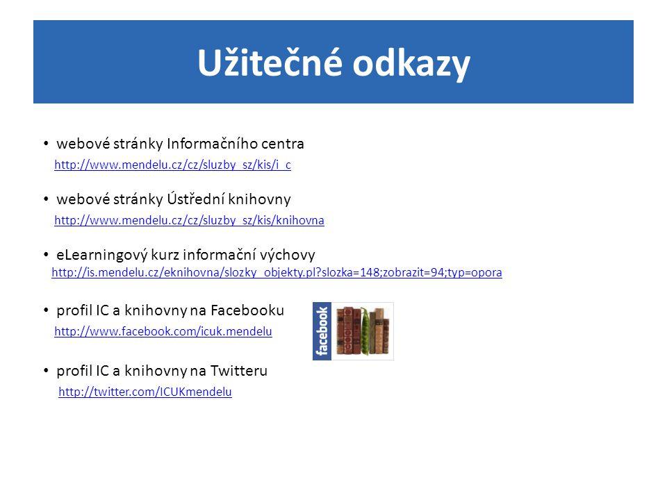 Užitečné odkazy webové stránky Informačního centra http://www.mendelu.cz/cz/sluzby_sz/kis/i_c.