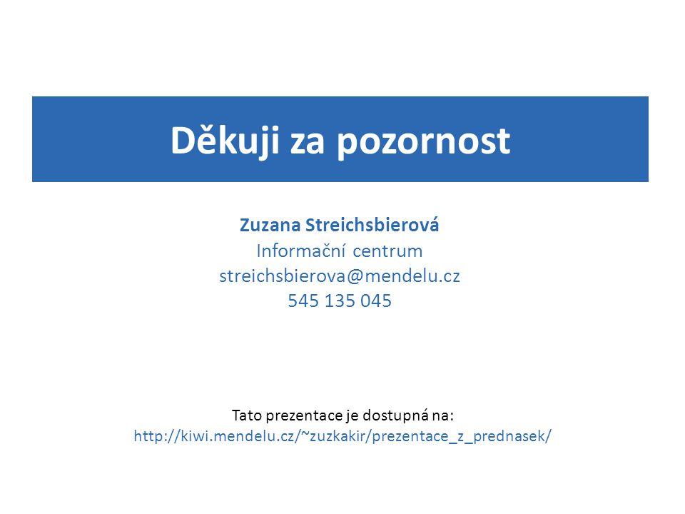 Děkuji za pozornost Zuzana Streichsbierová Informační centrum streichsbierova@mendelu.cz 545 135 045.