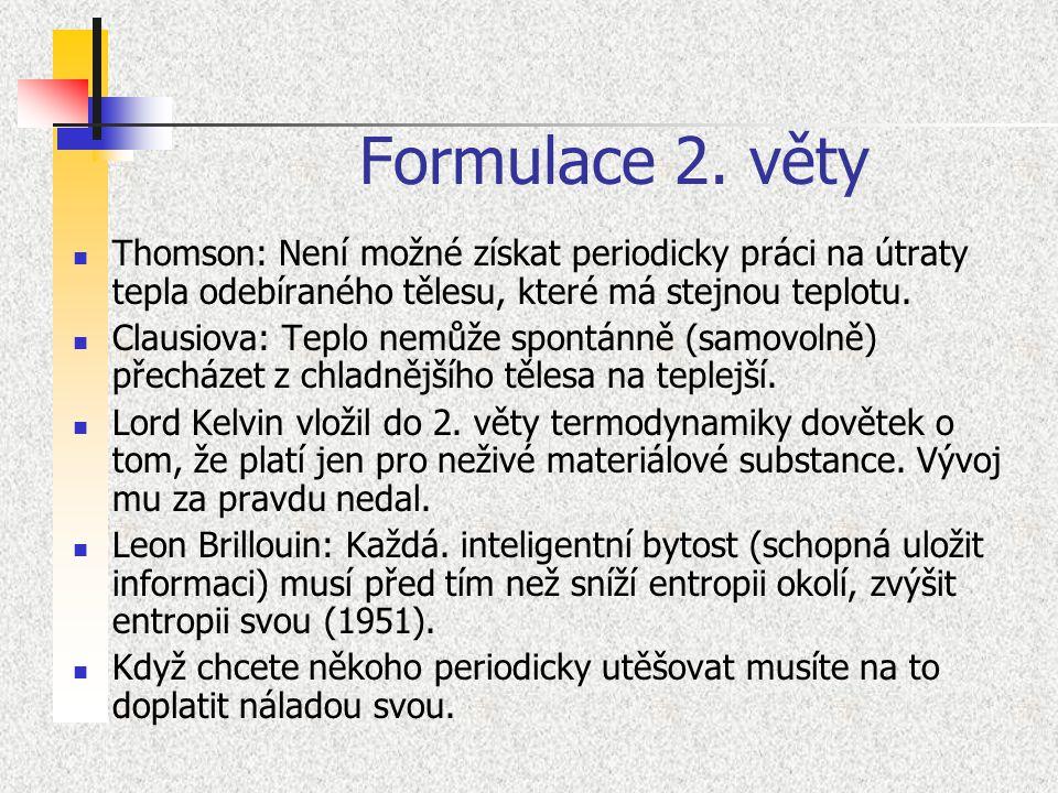 Formulace 2. věty Thomson: Není možné získat periodicky práci na útraty tepla odebíraného tělesu, které má stejnou teplotu.