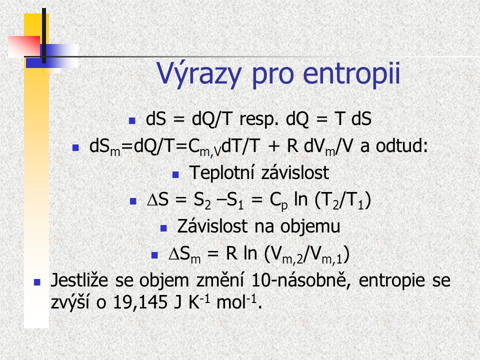 dSm=dQ/T=Cm,VdT/T + R dVm/V a odtud: