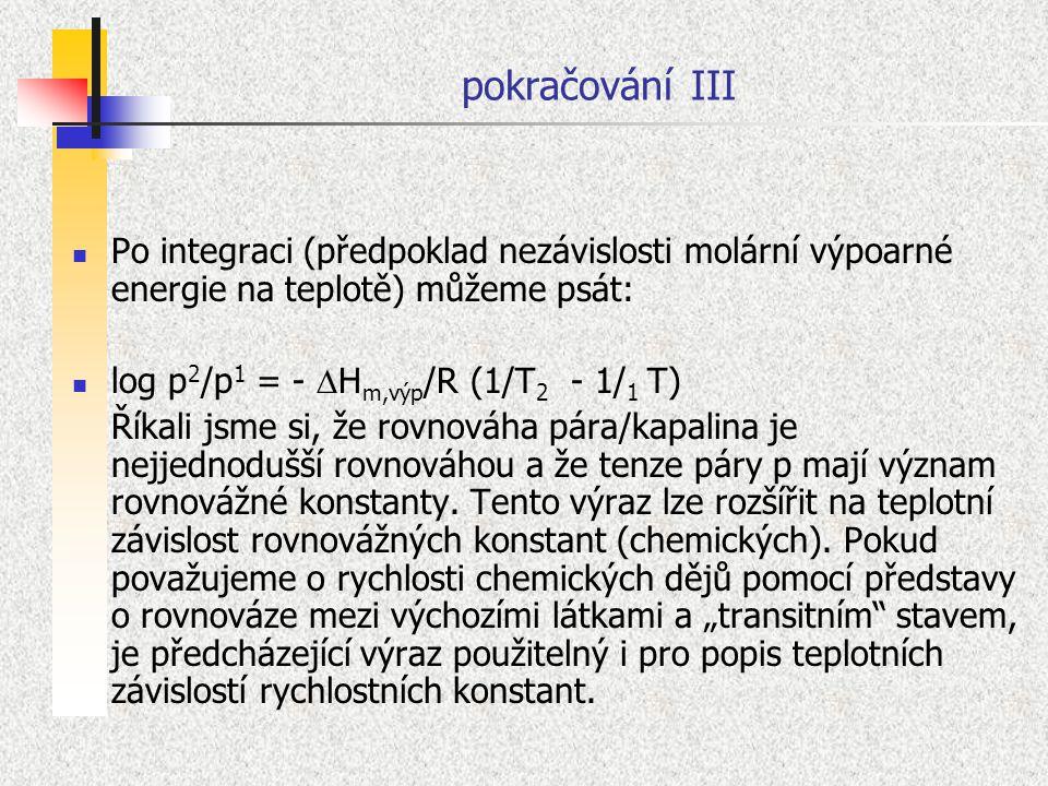 pokračování III Po integraci (předpoklad nezávislosti molární výpoarné energie na teplotě) můžeme psát: