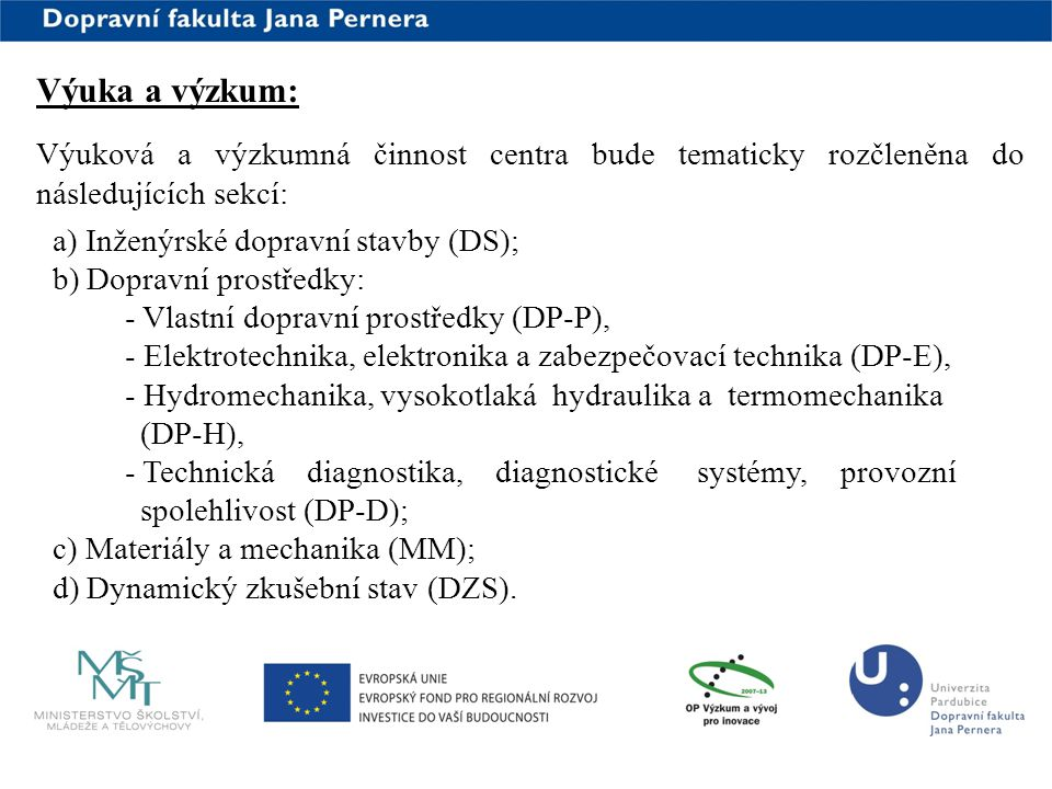 Výuka a výzkum: Výuková a výzkumná činnost centra bude tematicky rozčleněna do následujících sekcí: