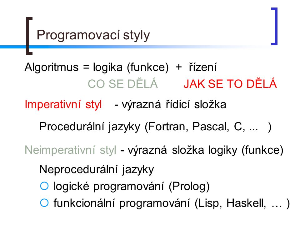 Programovací styly Algoritmus = logika (funkce) + řízení