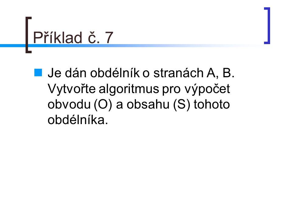 Příklad č. 7 Je dán obdélník o stranách A, B.