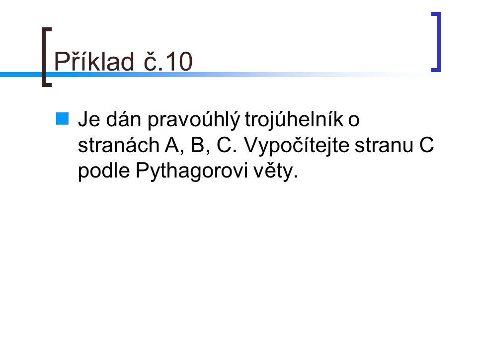Příklad č.10 Je dán pravoúhlý trojúhelník o stranách A, B, C.