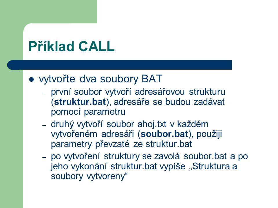 Příklad CALL vytvořte dva soubory BAT