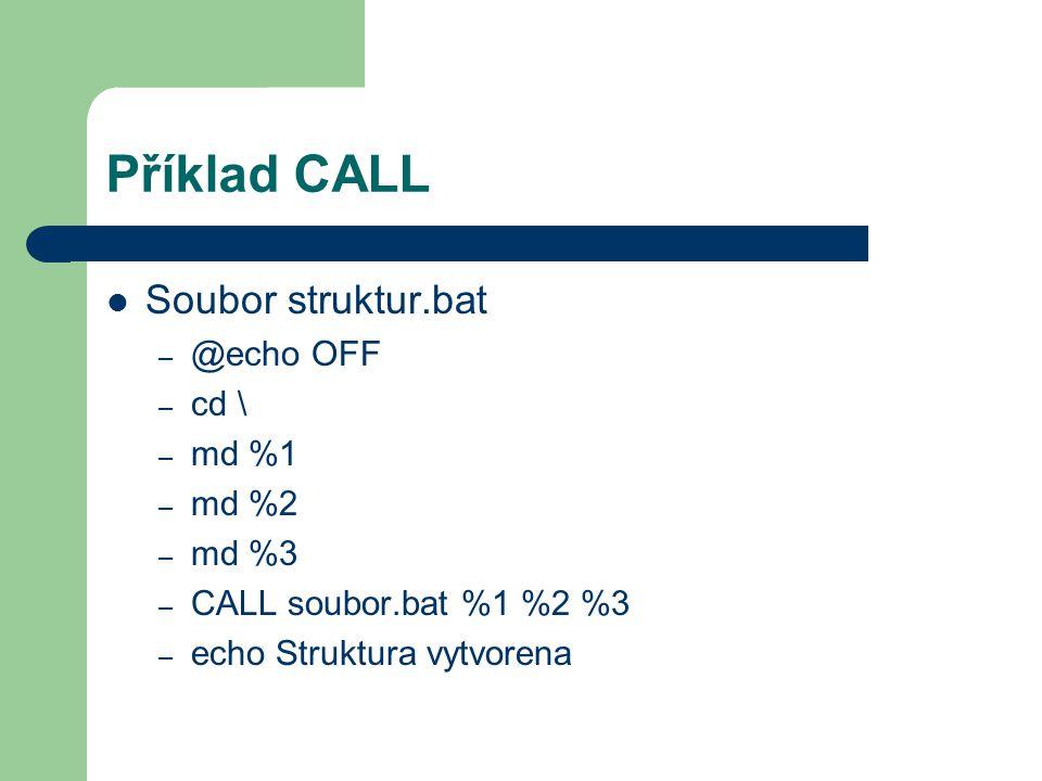 Příklad CALL Soubor struktur.bat @echo OFF cd \ md %1 md %2 md %3