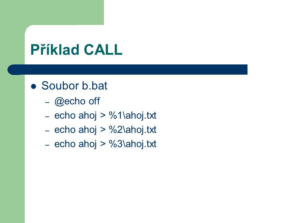 Příklad CALL Soubor b.bat @echo off echo ahoj > %1\ahoj.txt