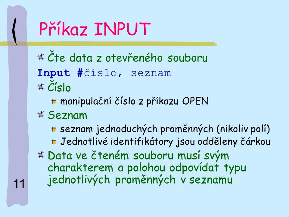 Příkaz INPUT Čte data z otevřeného souboru Input #číslo, seznam Číslo