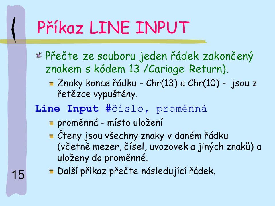 Příkaz LINE INPUT Přečte ze souboru jeden řádek zakončený znakem s kódem 13 /Cariage Return).