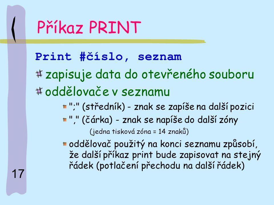 Příkaz PRINT Print #číslo, seznam zapisuje data do otevřeného souboru