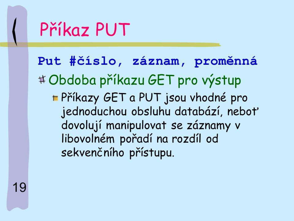 Příkaz PUT Put #číslo, záznam, proměnná Obdoba příkazu GET pro výstup