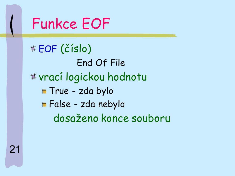 Funkce EOF vrací logickou hodnotu dosaženo konce souboru EOF (číslo)