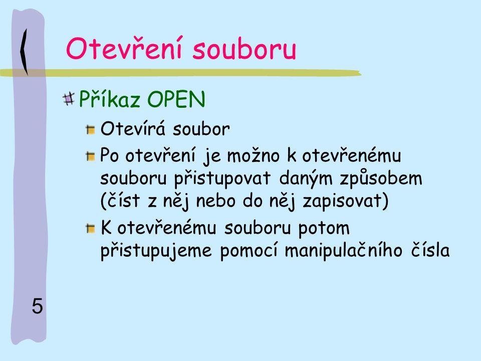 Otevření souboru Příkaz OPEN Otevírá soubor