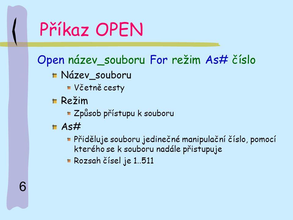 Příkaz OPEN Open název_souboru For režim As# číslo Název_souboru Režim
