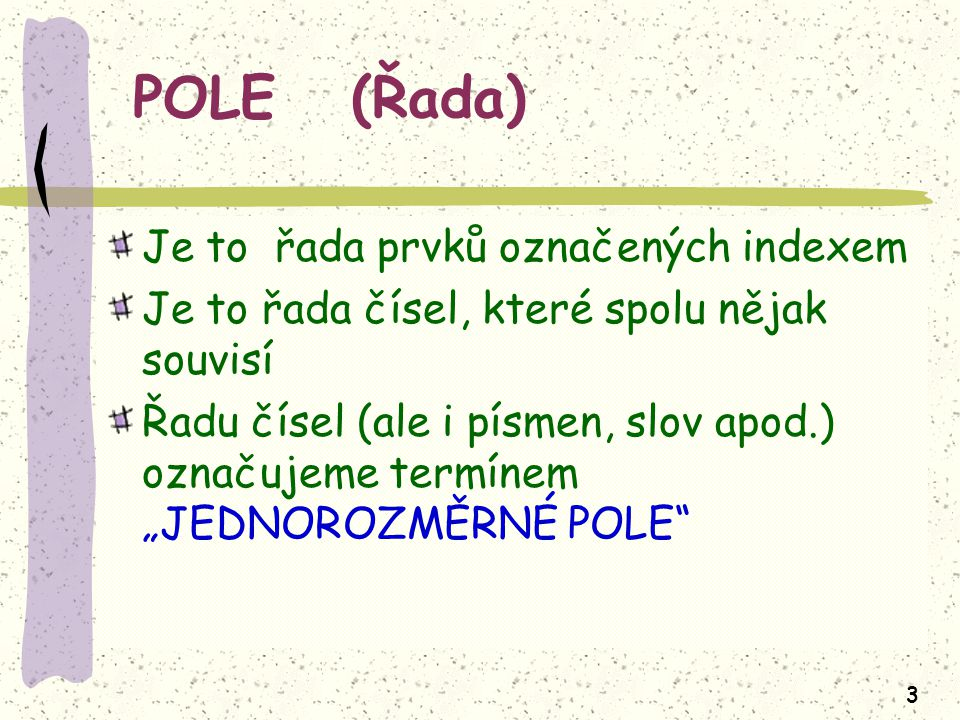 POLE (Řada) Je to řada prvků označených indexem