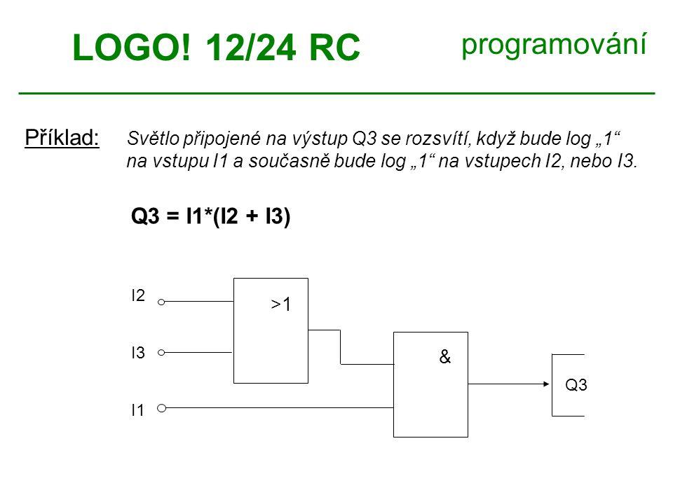 LOGO! 12/24 RC programování Příklad: Q3 = I1*(I2 + I3)
