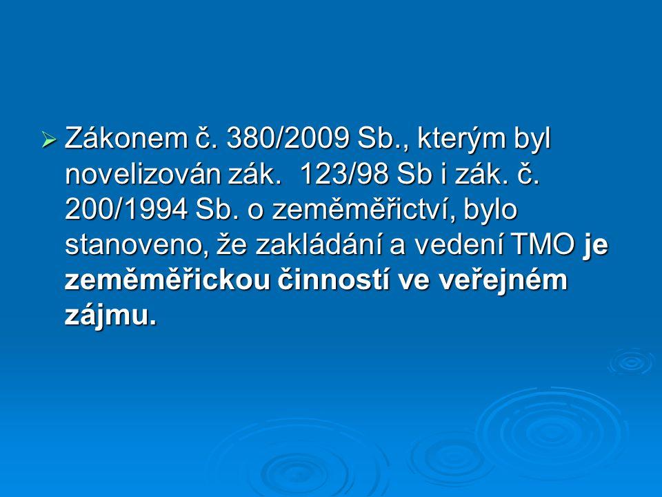 Zákonem č. 380/2009 Sb. , kterým byl novelizován zák. 123/98 Sb i zák