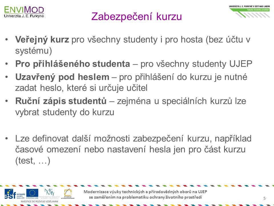 Zabezpečení kurzu Veřejný kurz pro všechny studenty i pro hosta (bez účtu v systému) Pro přihlášeného studenta – pro všechny studenty UJEP.