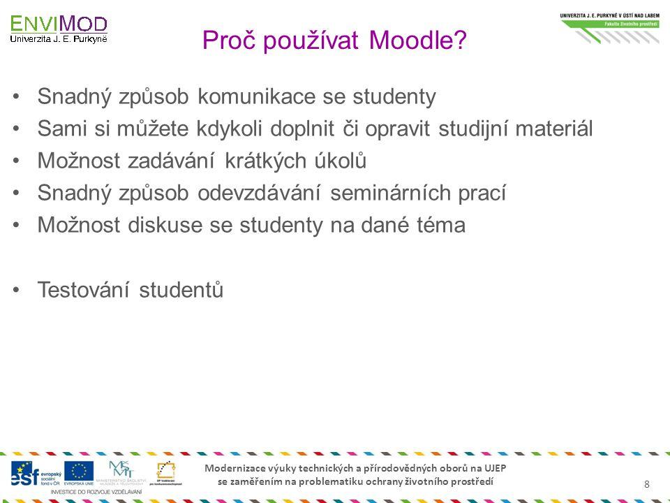 Proč používat Moodle Snadný způsob komunikace se studenty