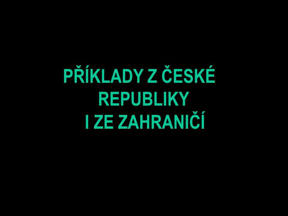 PŘÍKLADY Z ČESKÉ REPUBLIKY I ZE ZAHRANIČÍ