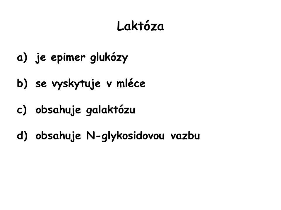 Laktóza je epimer glukózy se vyskytuje v mléce obsahuje galaktózu