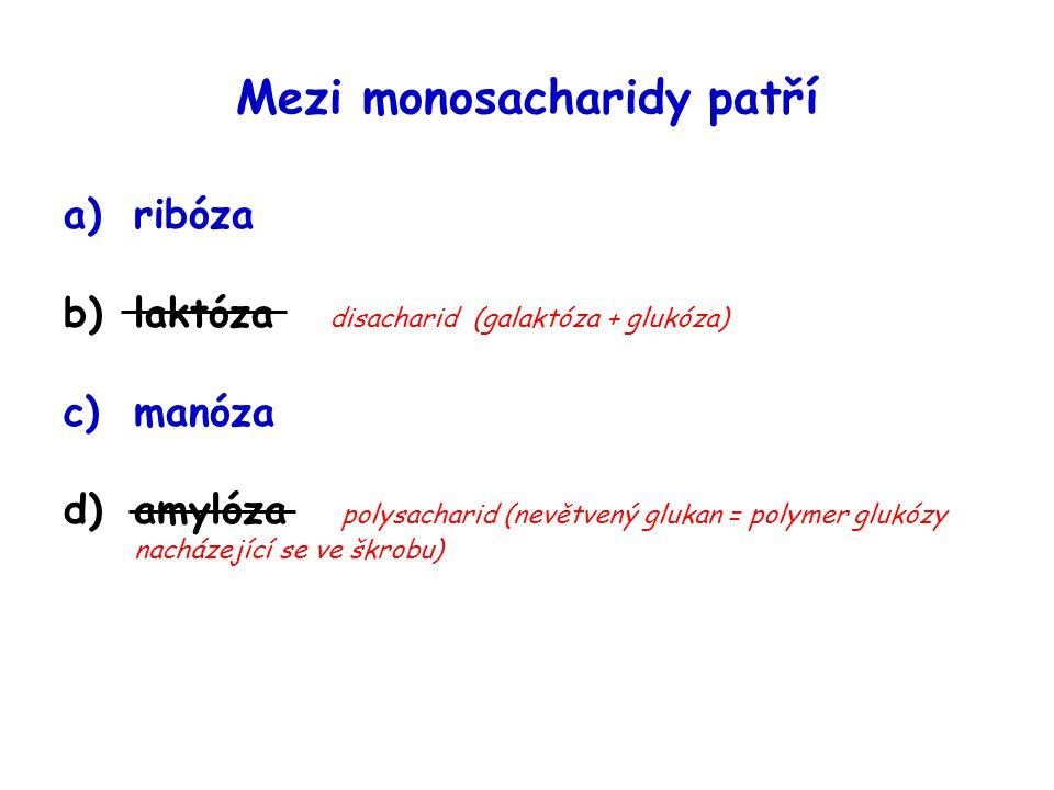 Mezi monosacharidy patří