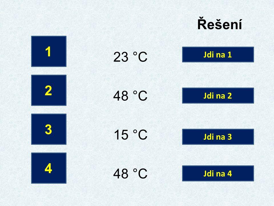 Řešení 1 23 °C 2 48 °C 3 15 °C 4 48 °C Jdi na 1 Jdi na 2 Jdi na 3