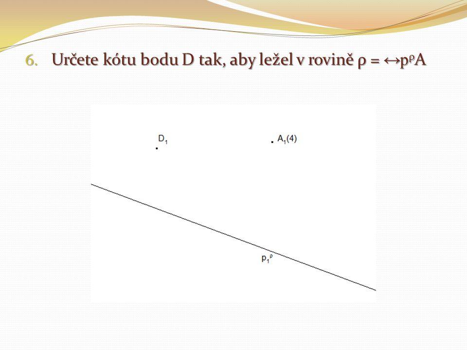 Určete kótu bodu D tak, aby ležel v rovině ρ = ↔pρA