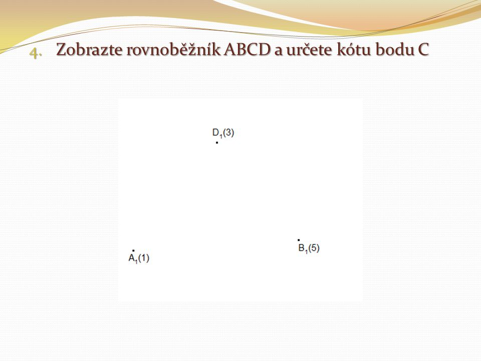 Zobrazte rovnoběžník ABCD a určete kótu bodu C