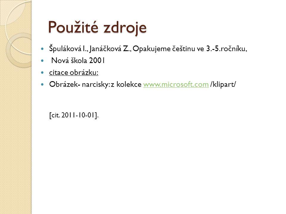 Použité zdroje Špuláková I., Janáčková Z., Opakujeme češtinu ve 3.-5.ročníku, Nová škola 2001. citace obrázku: