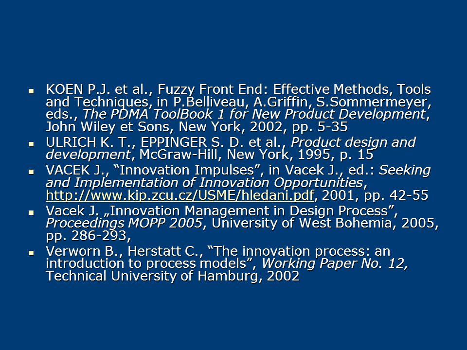 KOEN P.J. et al., Fuzzy Front End: Effective Methods, Tools and Techniques, in P.Belliveau, A.Griffin, S.Sommermeyer, eds., The PDMA ToolBook 1 for New Product Development, John Wiley et Sons, New York, 2002, pp. 5-35