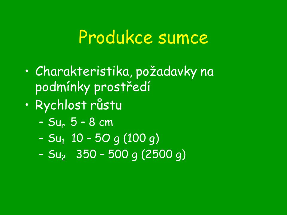 Produkce sumce Charakteristika, požadavky na podmínky prostředí